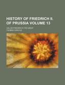 History of Friedrich II. of Prussia Volume 13; Called Frederick the Great