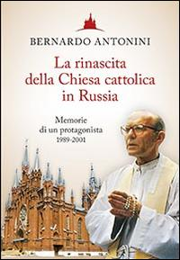 La rinascita della chiesa cattolica in Russia. Memorie di un protagonista 1989-2001