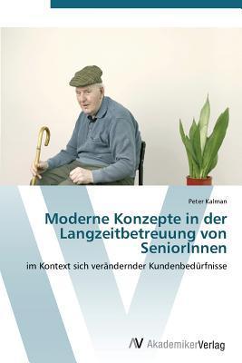Moderne Konzepte in der Langzeitbetreuung von SeniorInnen