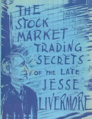 The Stock Market Trading Secrets of the Late Jesse Livermore