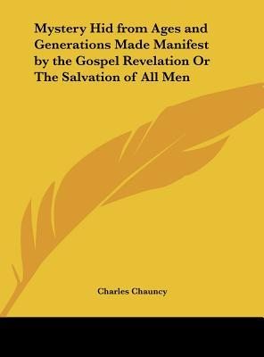 Mystery Hid from Ages and Generations Made Manifest by the Gospel Revelation Or The Salvation of All Men