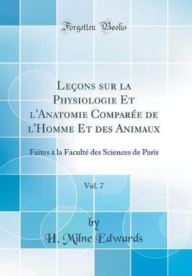 Leçons sur la Physiologie Et l'Anatomie Comparée de l'Homme Et des Animaux, Vol. 7