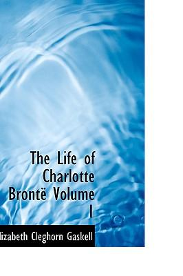 The Life of Charlotte Bronte Volume 1
