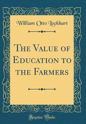 The Value of Education to the Farmers (Classic Reprint)