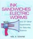 Ink Sandwiches, Electric Worms, and 37 Other Experiments for Saturday Science