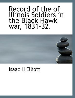 Record of the of Illinois Soldiers in the Black Hawk war, 1831-32