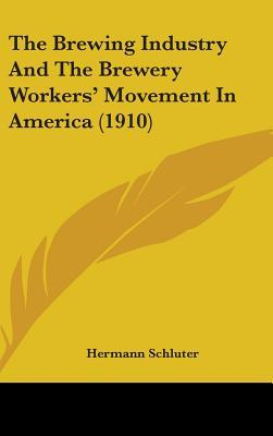 The Brewing Industry and the Brewery Workers' Movement in America (1910)