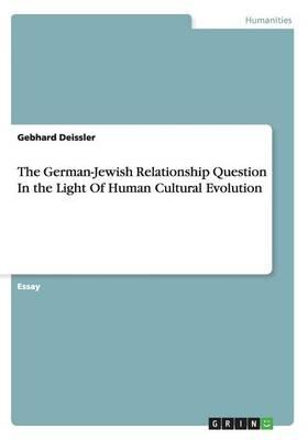 The German-Jewish Relationship Question In the Light Of Human Cultural Evolution