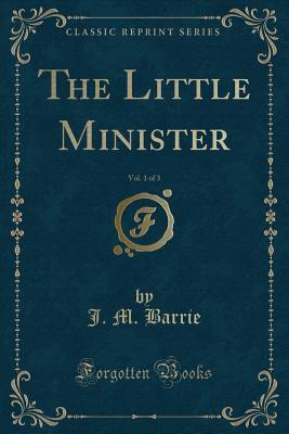 The Little Minister, Vol. 1 of 3 (Classic Reprint)