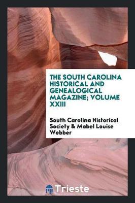 The South Carolina Historical and Genealogical Magazine; Volume XXIII