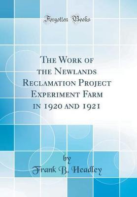 The Work of the Newlands Reclamation Project Experiment Farm in 1920 and 1921 (Classic Reprint)