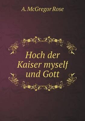 Hoch Der Kaiser Myself Und Gott