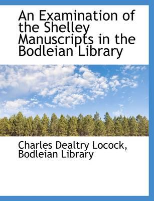 An Examination of the Shelley Manuscripts in the Bodleian Library