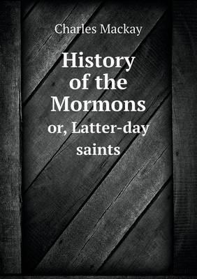 History of the Mormons Or, Latter-Day Saints