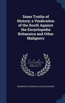 Some Truths of History; A Vindication of the South Against the Encyclopedia Britannica and Other Maligners