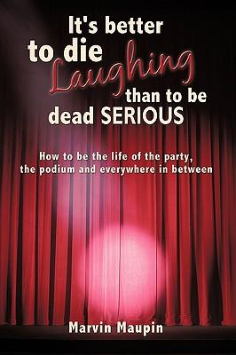 It's Better to Die Laughing Than to Be Dead Serious