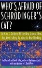 Who's Afraid of Schrödinger's Cat? An A-to-Z Guide to All the New Science Ideas You Need to Keep Up with the New Thinking
