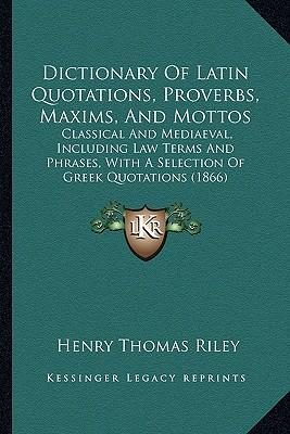 Dictionary of Latin Quotations, Proverbs, Maxims, and Mottos
