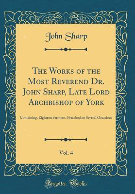 The Works of the Most Reverend Dr. John Sharp, Late Lord Archbishop of York, Vol. 4
