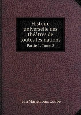 Histoire Universelle Des Theatres de Toutes Les Nations Partie 1. Tome 8