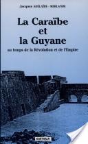 La Caraïbe et la Guyane au temps de la Révolution et de l'Empire, 1789-1804
