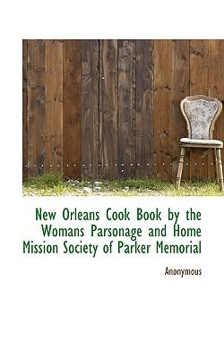 New Orleans Cook Book by the Womans Parsonage and Home Mission Society of Parker Memorial