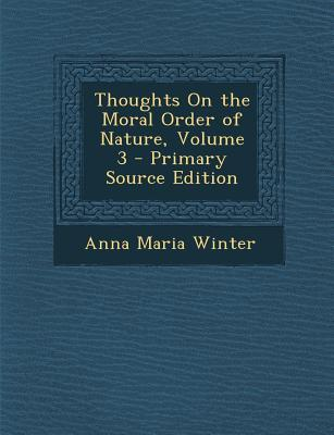 Thoughts on the Moral Order of Nature, Volume 3