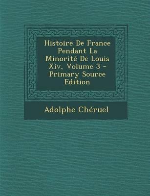 Histoire de France Pendant La Minorite de Louis XIV, Volume 3