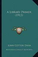 A Library Primer (1913) a Library Primer (1913)