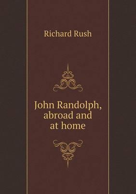 John Randolph, Abroad and at Home