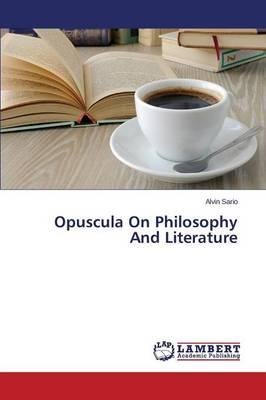 Opuscula On Philosophy And Literature
