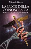 La luce della conoscenza. La gnosi e il codice segreto del DNA