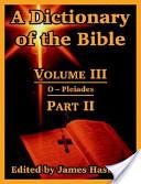 A Dictionary of the Bible: Volume III: (Part II: O -- Pleiades)