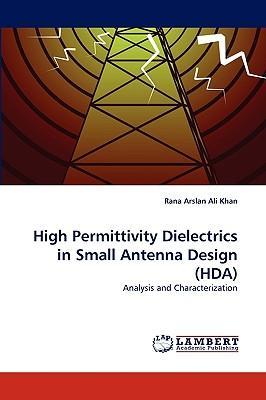 High Permittivity Dielectrics in Small Antenna Design (HDA)