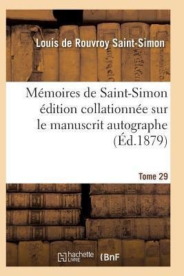 Memoires de Saint-Simon Édition Collationnee Sur le Manuscrit Autographe Tome 29