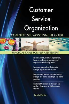Customer Service Organization Complete Self-Assessment Guide