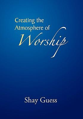 Creating the Atmosphere of Worship