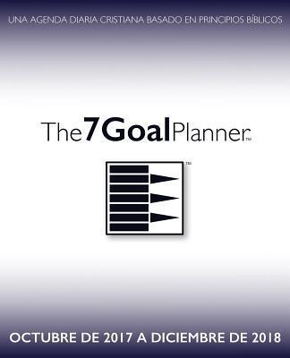 The 7 Goal Planner - Octubre de 2017 a Diciembre de 2018