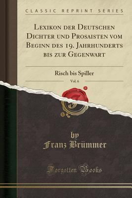 Lexikon der Deutschen Dichter und Prosaisten vom Beginn des 19. Jahrhunderts bis zur Gegenwart, Vol. 6