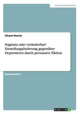 Stigmata oder veränderbar? Einstellungsänderung gegenüber Depressiven durch persuasive Fiktion