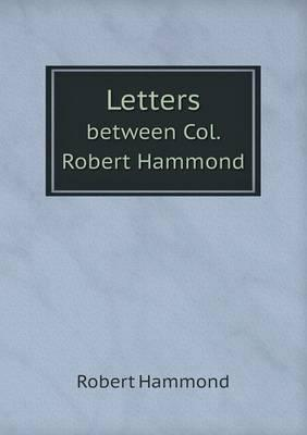 Letters Between Col. Robert Hammond