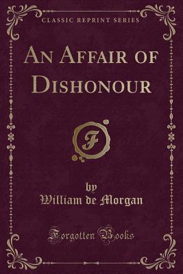 An Affair of Dishonour (Classic Reprint)