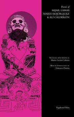 Poems of Mijail Lamas, Mario Bojorquez  & Alí Calderon