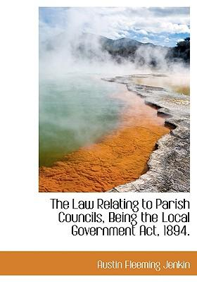 The Law Relating to Parish Councils, Being the Local Government ACT, 1894