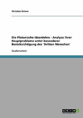 Die Platonische Ideenlehre - Analyse ihrer Hauptprobleme unter besonderer Berücksichtigung des 'Dritten Menschen'