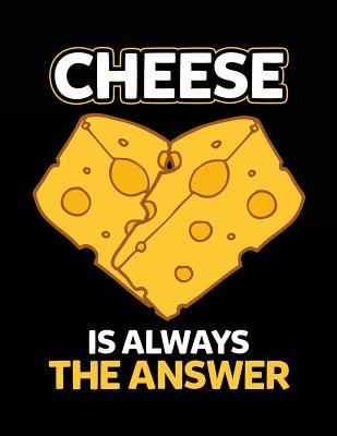 Cheese Is Always The Answer