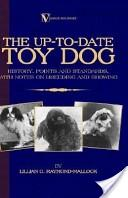 The Up-to-date Toy Dog: History, Points And Standards, With Notes on Breeding And Showing