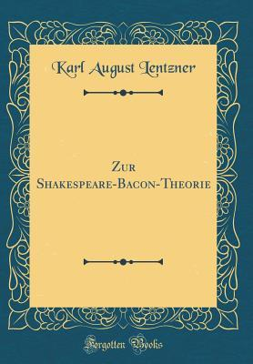 Zur Shakespeare-Bacon-Theorie (Classic Reprint)