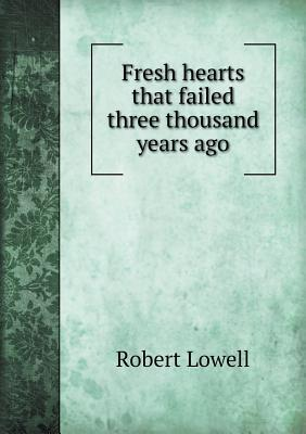 Fresh Hearts That Failed Three Thousand Years Ago