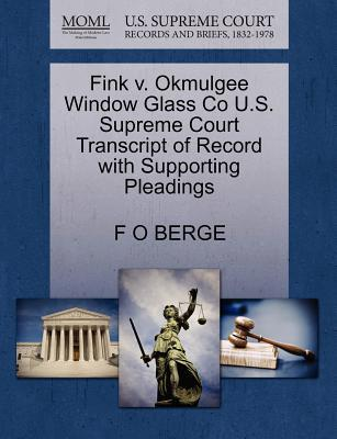 Fink V. Okmulgee Window Glass Co U.S. Supreme Court Transcript of Record with Supporting Pleadings
